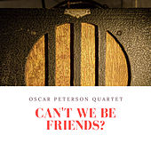 Can't We Be Friends? by Oscar Peterson