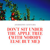 Don't Sit Under the Apple Tree (With Nobody Else But Me) de The Andrews Sisters