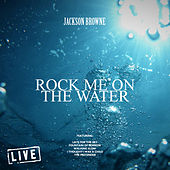 Rock Me On The Water (Live) de Jackson Browne
