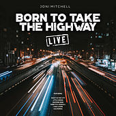 Born To Take The Highway (Live) by Joni Mitchell