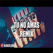 Tu No Amas Remix by DJ Alex