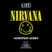 Hairspray Queen (Live) by Nirvana