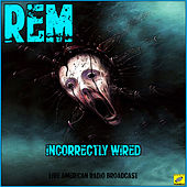 Incorrectly Wired (Live) de R.E.M.