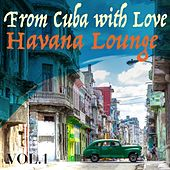 From Cuba with Love, Vol. 1 Havana Lounge by Various Artists