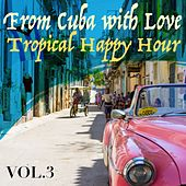 From Cuba with Love, Vol. 3 Tropical Happy Hour de Various Artists