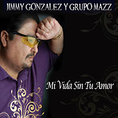 Mi Vida Sin Tu Amor (Single) by Jimmy Gonzalez y el Grupo Mazz