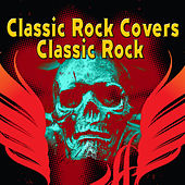 Classic Rock Covers Classic Rock de Various Artists