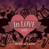 In Love with Jackie Gleason by Jackie Gleason
