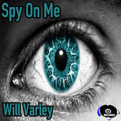 Spy On Me by Will Varley