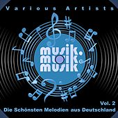 Musik, Musik, Musik (Die Schönsten Melodien Aus Deutschland), Vol. 2 by Various Artists