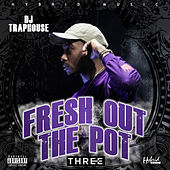 Fresh Out The Pot Three de DJ Traphouse