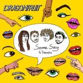 Some Say de Dragonfruit