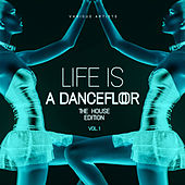 Life Is A Dancefloor, Vol. 1 (The House Edition) - EP by Various Artists