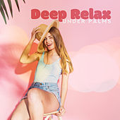 Deep Relax Under Palms: Summertime 2019, Lounge, Ambient Chill, Chillout Zone by Chillout Lounge