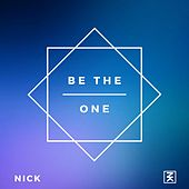 Be the One by Nick