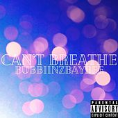 Can't Breathe by Bubbiinzbaybee