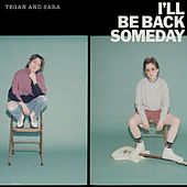 I'll Be Back Someday by Tegan and Sara
