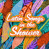 Latin Songs in the Shower de Various Artists