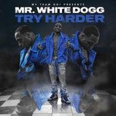 Try Harder von Mr. White Dogg