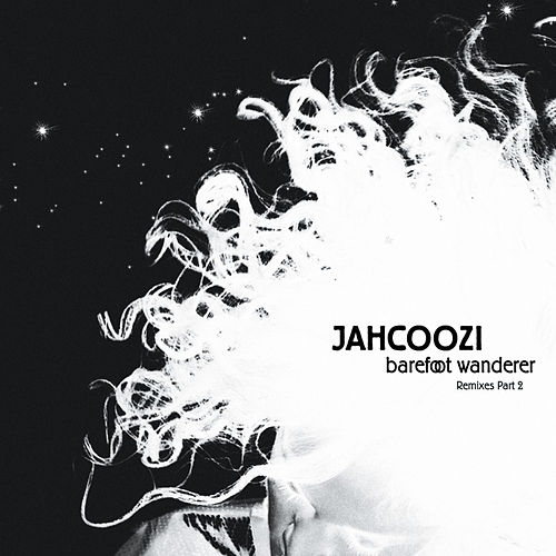 Barefoot Wanderer Remixes Part 2 by Jahcoozi