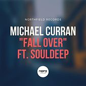 Fall Over (feat. Souldeep) by Michael Curran
