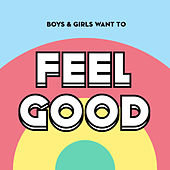 Boys & Girls Want to Feel Good (Nice Music for Nice People) by Various Artists
