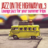 Jazz On The Highway, Vol. 3 (Lounge Jazz for Your Summer Trips) di Various Artists