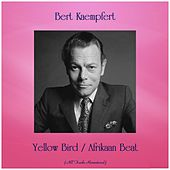 Yellow Bird / Afrikaan Beat (Remastered 2019) von Bert Kaempfert