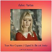 Tous Mes Copains / Quand le film est triste (All Tracks Remastered) by Sylvie Vartan