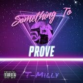 Something to Prove von T-Milly