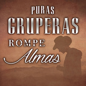 Puras Gruperas Rompe Almas by Various Artists