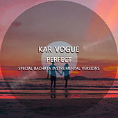 Perfect (Special Bachata Instrumental Versions) by Kar Vogue
