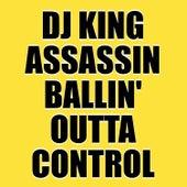 Ballin' Outta Control de Dj King Assassin