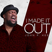 I Made It Out by John P. Kee