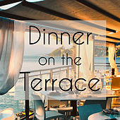 Dinner on the Terrace – Chill Lounge for Summer Dinner Party by Various Artists
