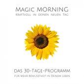 Magic Morning: Kraftvoll in deinen neuen Tag (Das 30-Tage-Programm für mehr Bewusstheit in deinem Leben) von Patrick Lynen