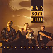 Save Your Love by Bad Boys Blue