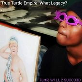 True Turtle Empire: What Legacy? by Turtle W1LL 2 SUCC33D