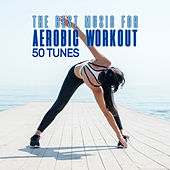 The Best Music for Aerobic Workout - 50 Tunes de Various Artists