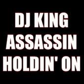 Holdin' On de Dj King Assassin