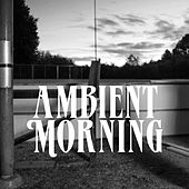 Ambient Morning by Ak B