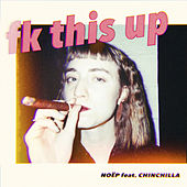 fk this up (feat. CHINCHILLA) by NOЁP