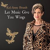 Let Music Give You Wings by Kel-Anne Brandt