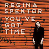 You've Got Time (chamber version) de Regina Spektor