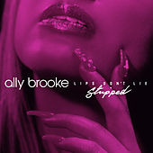 Lips Don't Lie (Stripped) by Ally Brooke