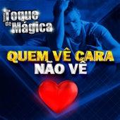 Quem Vê Cara Não Vê Coração by Toque de Mágica