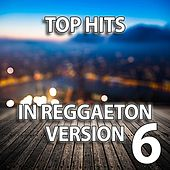 Top Hits in Reggaeton Version, Vol. 6 by Reggaeboot