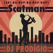 Scatman (Ski-Ba-Bop-Ba-Dop-Bop) by DJ Prodigio