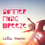 Summer Music Breeze: Latin Grooves by Various Artists