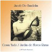 Cessa Tudo / Jardim de Flores Raras (Remastered 2019) von Jacob Do Bandolim